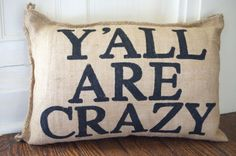 Charley Burlap Pillow Y'all Are Crazy family reunion by kijsa
