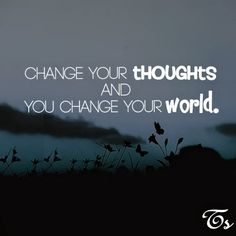 Chnage your thoughts and change your world
