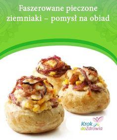 Faszerowane pieczone ziemniaki – pomysł na obiad  Poznaj przepis na proste, smaczne i sycące danie i przekonaj się, że ziemniaki wcale nie są niezdrowe!