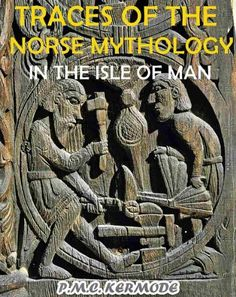 "Traces of the Norse Mythology in the Isle of Man (With 10 Evidence Plates) - Annotated The History of Isle of Man, Vikings, Stone of Isle of Man and ""The Braaid"", The Well-known Stone by P.M.C. KERMODE, http://www.amazon.com/dp/B0088L06AW/ref=cm_sw_r_pi_dp_IzaCsb1E8NAT2"
