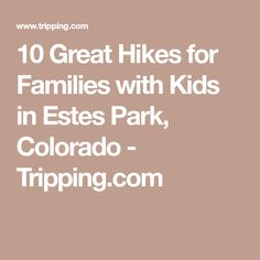10 Great Hikes for Families with Kids in Estes Park, Colorado - Tripping.com