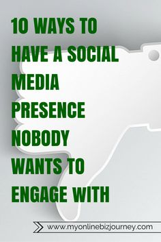 10 Ways To Have A Social Media Presence NOBODY Wants To Engage With