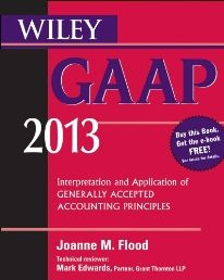 Wiley GAAP 2013: Interpretation and Application of Generally Accepted Accounting Principles Accepted Accounting Principles by Joanne Flood. The most practical, authoritative guide to GAAP  Wiley GAAP 2013 contains complete coverage of all levels of GAAP, indexed to the ASC. Wiley GAAP renders GAAP more understandable and accessible for research, and has been designed to reduce the amount of time and effort needed to solve accounting research issues  Click the Pic!