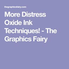 More Distress Oxide Ink Techniques! - The Graphics Fairy
