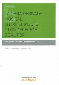 La obra derivada musical : entre el plagio y los derechos de autor / Antonio Francisco Galacho Abolafio; prólogo de Juan Ignacio Peinado Gracia, 2014