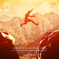 Tutto quello che hai sempre voluto si trova dall'altra parte della paura. (George Addair)