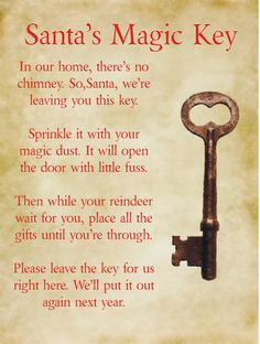 No chimney? No problem! This free printable poem will turn any key into a magic Santa key.  http://santalettertemplates.com/2012/09/18/create-your-own-magic-santa-key/