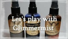 Glimmermist...wonderful tutorial on ways to use this fabulous product on all your scrapbooking projects.