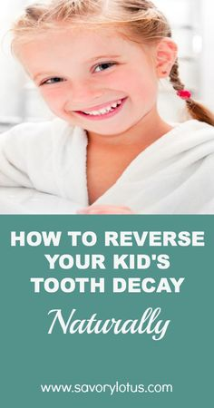 How to Reverse Your Kid's Tooth Decay Naturally |  savorylotus.com
