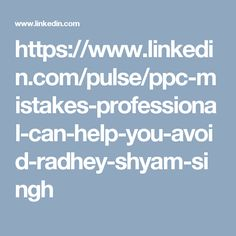 https://www.linkedin.com/pulse/ppc-mistakes-professional-can-help-you-avoid-radhey-shyam-singh