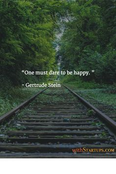 """One must dare to be happy. ""   - Gertrude Stein"