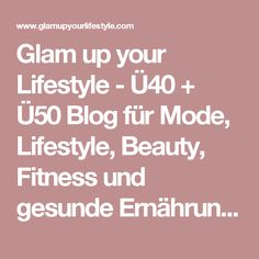 Glam up your Lifestyle - Ü40 + Ü50 Blog für Mode, Lifestyle, Beauty, Fitness und gesunde Ernährung : Outfit