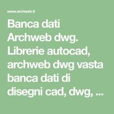 Banca dati Archweb dwg. Librerie autocad, archweb dwg vasta banca dati di disegni cad, dwg, disegni cad, blocchi cad, dwg di architettura, sempre in continuo aggiornamento, disegni per tutte le necessità del progettista.