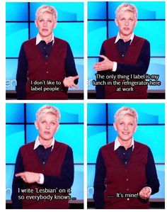 "Ellen Degeneres on labels...    [click on this image to find a brief analysis illustrating many of the misconceptions associated with the label ""feminist""]"