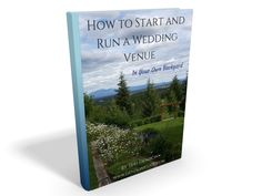 How To Start and Run a Wedding Venue - In Your Own Backyard Does your dream of starting your own outdoor wedding venue seem unreachable?