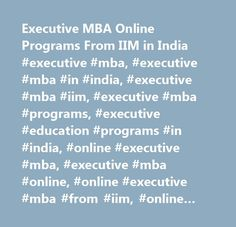 Executive MBA Online Programs From IIM In India Mba
