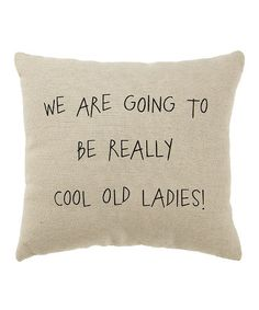 Take a look at this White 'Cool Old Ladies' Pillow by Collins on #zulily today!