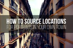 How To Source Locations For Portraits In Your Own Town