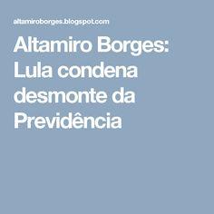 Altamiro Borges: Lula condena desmonte da Previdência
