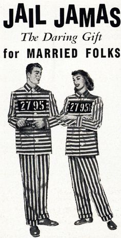 Jail Jamas - The Daring Gift for Married Folks! Daring and sexist. She gets number 2795 and a half! Mode Bizarre, Just In Case, Just For You, Pub Vintage, Old Advertisements, Retro Ads, Old Ads, Mad Men, Vintage Images