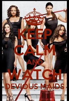Keep Calm And Watch Devious Maids
