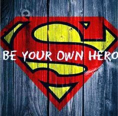 .Be your own hero - you're strong enough!