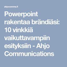 Powerpoint rakentaa brändiäsi: 10 vinkkiä vaikuttavampiin esityksiin - Ahjo Communications