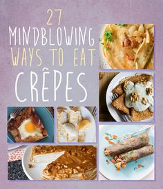 27 Mindblowing Ways To Eat Crêpes- some great ideas in here for savory crepes, can use a socca crepe instead of buckwheat