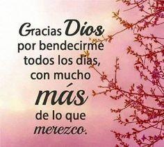 Gracias Dios por bendecirme todos los días, con mucho mas de lo que merezco.
