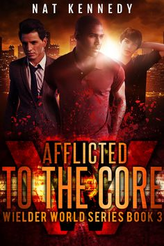 New Release - Afflicted to the Core (Wielder World, Book 3) by Nat Kennedy #KindleUnlimited #giveaway