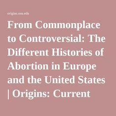 the controversial nature of abortion in the united states From commonplace to controversial: the different histories of abortion in europe and the united states by   the political conflict over abortion in the united states has had no real.