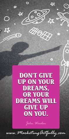 Don't give up on your dreams, or your dreams will give up on you. John Wooden | Quote Quotes