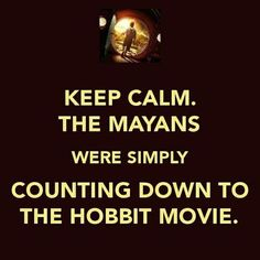 The Mayans were counting down to the Hobbit movie. LoLs!!1 Love this! Via Tumblr. XD #lotr #geek #calm
