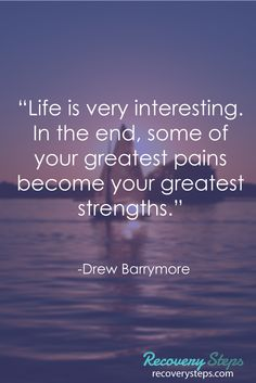 "Motivational Quotes:""Life is very interesting. In the end, some of your greatest pains become your greatest strengths.""   Follow: https://www.pinterest.com/RecoverySteps/"