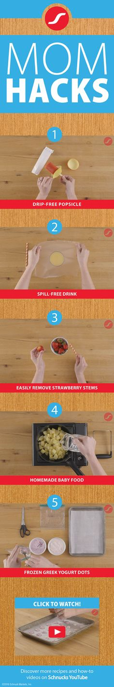 Mom Hacks: Here to make your day a little easier! 1: For a drip-free popsicle, place a cupcake holder on the end of the popsicle stick. 2: To make a spill-free drink, place cling wrap over the top of the glass, and poke a straw through. 3: Easily remove strawberry stems by poking a straw through the bottom. 4: Create homemade baby food by heating cut apples and water, then mashing them together. 5. Make delicious frozen Greek yogurt dots with only a plastic bag, scissors, a pan and a…