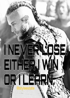 """I never Lose, either I win, or I learn."""