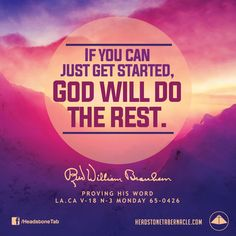 If you can just get started, God will do the rest. Image Quote from: PROVING HIS WORD - LA CA V-18 N-3 MONDAY 65-0426 - Rev. William Marrion Branham