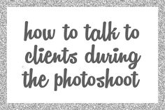 How to Talk to Clients During the Photoshoot