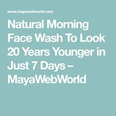 Natural Morning Face Wash To Look 20 Years Younger in Just 7 Days – MayaWebWorld Daily Beauty Routine, Beauty Routines, Magic Plus, Simple Face, Face Yoga, Home Health, Look Younger, Facial Care, Skin Brightening