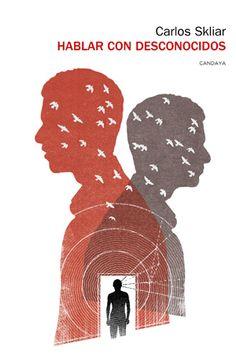 Hablar con desconocidos, de Carlos Skliar (Editorial Candaya, 2014)