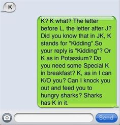 i HATE when people say K!