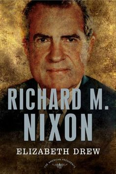 Richard M. Nixon: The American Presidents Series: The 37th President, 1969-1974 by Arthur M. Schlesinger. $9.99. Publisher: Times Books; 1 edition (April 1, 2010). Author: Elizabeth Drew. 220 pages
