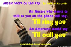 "Or ""I'll give you a ring"", which doesn't mean a piece of jewellery will be handed to you. Aussie Memes, Australian Gifts, Collective Nouns, Moving To Australia, Cool Countries, Word Of The Day, English Vocabulary, Story Of My Life, Talking To You"