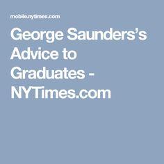 George Saunders's Advice to Graduates - NYTimes.com