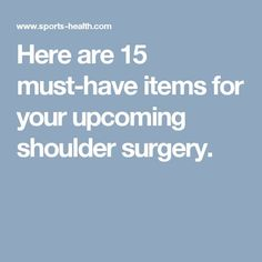 Here are 15 must-have items for your upcoming shoulder surgery.