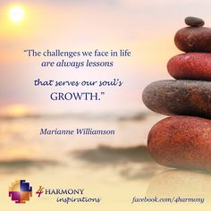 """""""The challenges we face in life are always lessons that serves our soul's growth."""""""