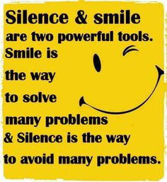 Silence & Smile Are Two Powerful Tools. Smile is The Way to Solve Many Problems & Silence is The Way to Avoid Many Problems.