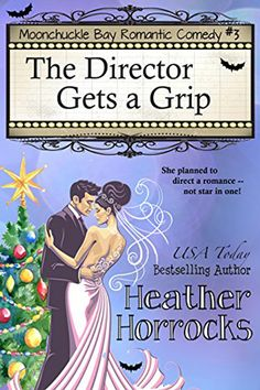 Moonchuckle Bay #3: The Director Gets a Grip by Heather Horrocks. Paranormal Romantic Comedy.