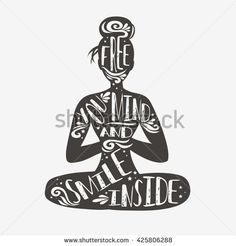Free you mind and smile inside. Typographic poster with a girl and quote. Motivational and inspirational illustration. For print on T-shirt and bags, yoga studio or fitness club.