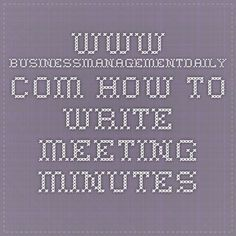 www.businessmanagementdaily.com How to Write Meeting Minutes